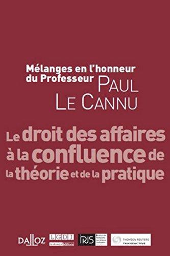 Mélanges en l'honneur du Professeur Paul LE CANNU. Le droit des affaires à la confluence de la théor