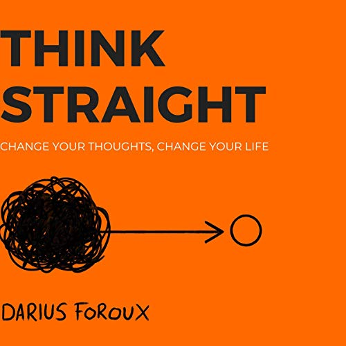 Think Straight: Change Your Thoughts, Change Your Life cover art