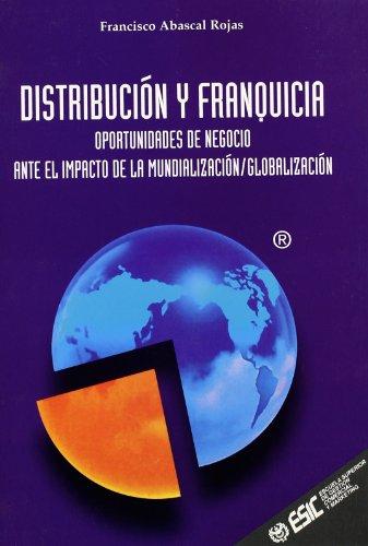 Distribución y franquicia: Oportunidades de negocio ante el impacto de la munidlización (Libros profesionales)
