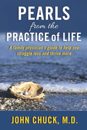 Compare Textbook Prices for Pearls from the Practice of Life: A family physician's guide to struggle less and thrive more  ISBN 9798505312476 by Chuck, John