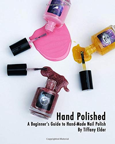 Hand Polished: A Beginner's Guide to Hand-Made Nail Polish