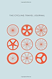 The Cycling Travel Journal: Bicycle Prompted Log Journal - Keep Track of Your Rides, Keep Detailed Information of the Weather, Mileage, Road ... Over Time - Additional Lined Pages for Notes