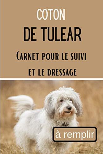 Coton de Tulear Carnet pour le Suivi et le Dressage: Pour éduquer son Chiot ou son Chien par la Récompense   Cahier de Bord d'Entraînement   80 Fiches ...   Couverture avec photo d'un Coton de Tulear