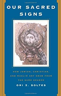 Our Sacred Signs: How Jewish, Christian, and Muslim Art Draw from the Same Source (Icon Editions)