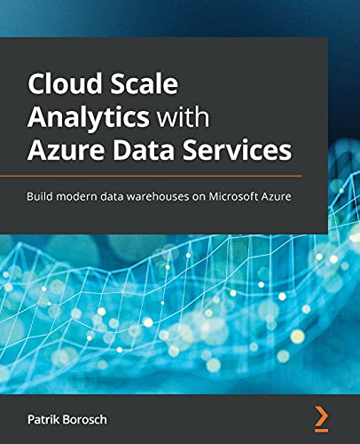 Cloud Scale Analytics with Azure Data Services: Build modern data warehouses on Microsoft Azure Front Cover