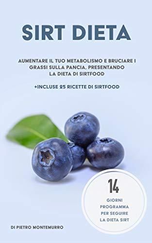 La dieta Sirt: Migliora il tuo metabolismo e brucia i grassi addominali con la dieta Sirt (In Forma e Salute Vol. 3)