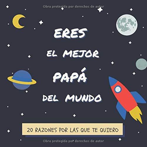 Eres el Mejor Papá Del Mundo: 20 Razones Por Las Que Te Quiero   Libro Personalizado Para Papá Para Rellenar   Un Regalo Para el Día del Padre, Cumpleaños o Navidad