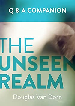 The Unseen Realm  A Question & Answer Companion