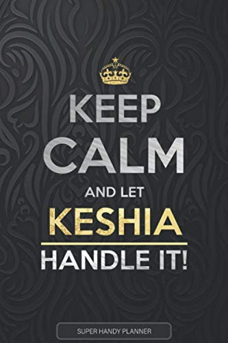 Keshia: Keep Calm And Let Keshia Handle It - Keshia Name Custom Gift Planner Calendar Notebook Journal