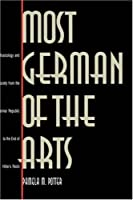 Most German of the Arts: Musicology and Society from the Weimar Republic to the End of Hitler`s Reich by Pamela M. Potter(1998-08-11)