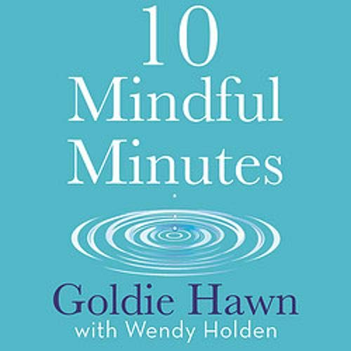 10 Mindful Minutes Audiobook By Goldie Hawn, Wendy Holden cover art