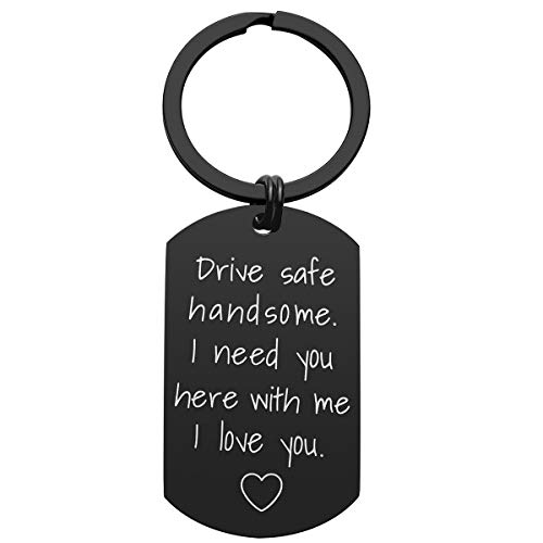Drive Safe Keychain for Boyfriend - Drive Safe Handsome I Need You Here With Me Keyring Birthday Valentine's Day Gifts for Him Boyfriend Husband Gifts