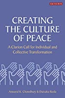 Creating the Culture of Peace: A Clarion Call for Individual and Collective Transformation