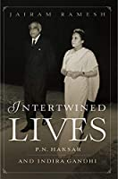 INTERTWINED LIVES : P.N. HAKSAR AND INDIRA GANDHI