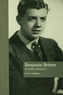 Benjamin Britten: A Guide to Research (Routledge Music Bibliographies Book 1867)