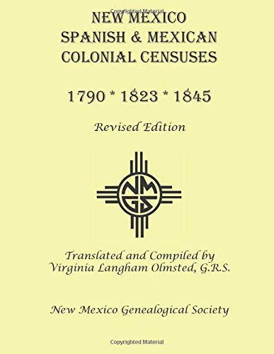 New Mexico Spanish & Mexican Colonial Censuses: 1790, 1823, 1845: Revised Edition