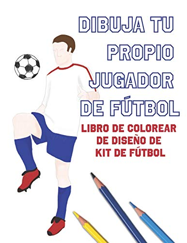 Dibuja Tu Propio Jugador De Ftbol: Libro de Colorear de Diseo de Kit de Ftbol