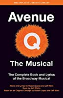 Avenue Q: the Musical: The Complete Book and Lyrics of the Broadway Musical (Applause Libretto Library)
