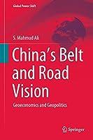 China's Belt and Road Vision: Geoeconomics and Geopolitics (Global Power Shift)