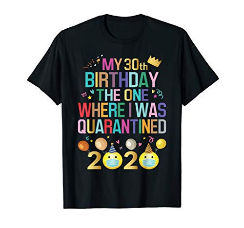My 30th Birthday The One Where I Was Quarantined 2020 T-Shirt