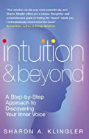 Intuition & Beyond: A Step-By-Step Approach to Discovering Your Inner Voice by Sharon A. Klingler(2002-09-01)