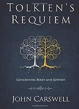 Tolkien's Requiem: Concerning Beren and Lúthien (Tolkien's Wisdom) (Volume 1)