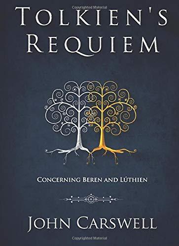 Tolkien's Requiem: Concerning Beren and Lúthien: Volume 1