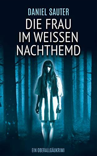 Die Frau im Weißen Nachthemd: Ein Oberallgäukrimi (Ein Obermaiselsteinkrimi 1)