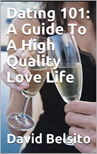 Dating 101: A Guide To A High-Quality Love Life (English Edition)