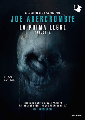 La prima legge. Trilogia: Il richiamo delle spade-Non prima che siano impiccati-L'ultima ragione dei re. Titan edition