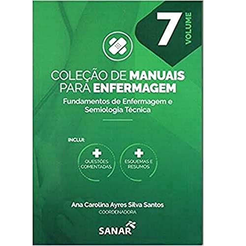 Fundamentos de Enfermagem e Semiologia Técnica Coleção Manual Para Enfermagem -Volume 7