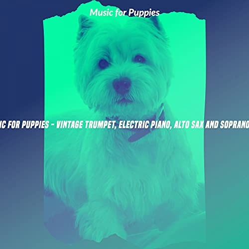 Music for Puppies - Vintage Trumpet, Electric Piano, Alto Sax and Soprano Sax