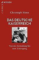 Das deutsche Kaiserreich: Von der Gruendung bis zum Untergang