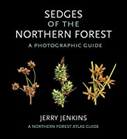 Sedges of the Northern Forest: A Photographic Guide (Northern Forest Atlas Guides)