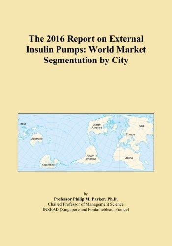 The 2016 Report on External Insulin Pumps: World Market Segmentation by City