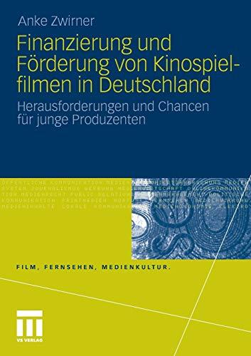 Finanzierung und Förderung von Kinospielfilmen in Deutschland: Herausforderungen und Chancen für junge Produzenten (Film, Fernsehen, Medienkultur)