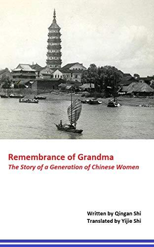 Amazon Com Remembrance Of Grandma The Story Of A Generation Of Chinese Women Ebook Shi Qingan Shi Yijie Kindle Store