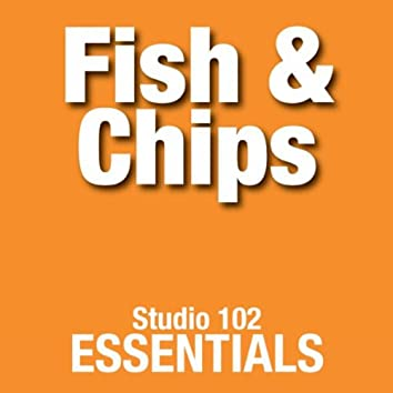 Fish & Chips: Studio 102 Essentials