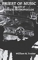 Priest of Music: The Life of Dimitri Mitropoulos (Amadeus)