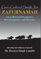 Guru Gobind Singh Ji's Zafurnamah: Set in Historical Perspective; Its Consequences and Outcomes
