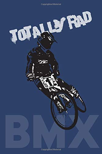 Totally Rad! BMX: Journal / Diary / Notebook / Log Book / Planner for BMX Bike Enthusiasts, Mechanics, Riders, Racers, Hobbies
