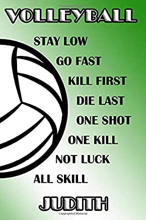Volleyball Stay Low Go Fast Kill First Die Last One Shot One Kill Not Luck All Skill Judith: College Ruled | Composition Book | Green and White School Colors