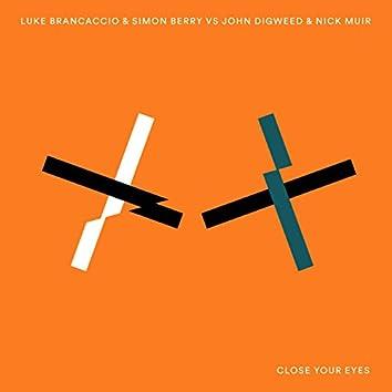 Close Your Eyes (Luke Brancaccio & Simon Berry vs. John Digweed & Nick Muir)