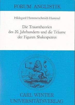 Die Traumtheorien des 20. Jahrhunderts und die Träume der Figuren Shakespeares. Mit einem Abriss philosophischer und literarischer Traumauffassungen von der Antike bis zur Gegenwart