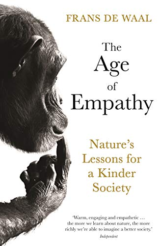 The Age of Empathy: Nature\'s Lessons for a Kinder Society (English Edition)