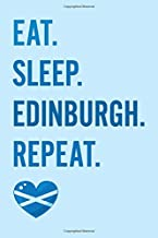 Eat. Sleep. Edinburgh. Repeat.: 6x9 120 Page Scotland Travel Journal