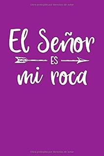 El Senor Es Mi Roca: Diarios Cristianos Para Hombres y Mujeres   Diario de Oracion En Espanol o Libreta Para Apuntes Religiosos (Spanish Edition)