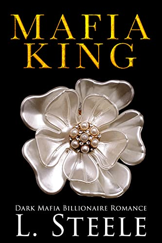 Mafia King: Dark Mafia Billionaire Romance (Arranged Marriage Book 1) by [L. Steele]