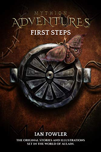 Mythion Adventures - First Steps: The original stories and illustrations set in the world of Aulain. (English Edition)