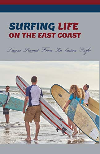 Surfing Life On The East Coast: Lessons Learned From An Eastern Surfer: Journey Book (English Edition)